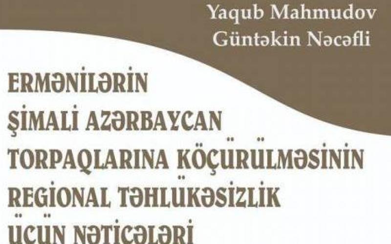 Ermənilərin Şimali Azərbaycan torpaqlarına köçürülməsi tarixinə dair yeni kitab çap olunub