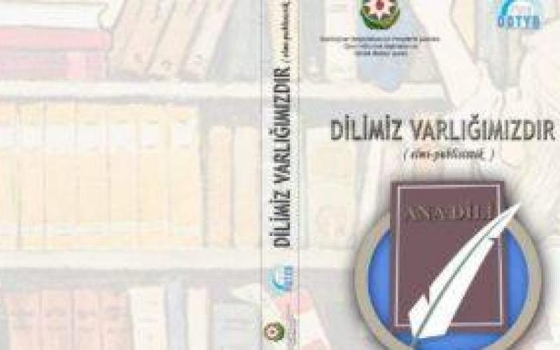 """""""Dilimiz varlığımızdır"""" məqalələr toplusu çap olundu"""